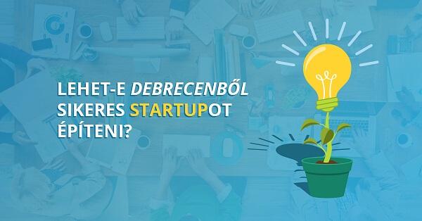 Lehet-e Debrecenből sikeres Startupot építeni?