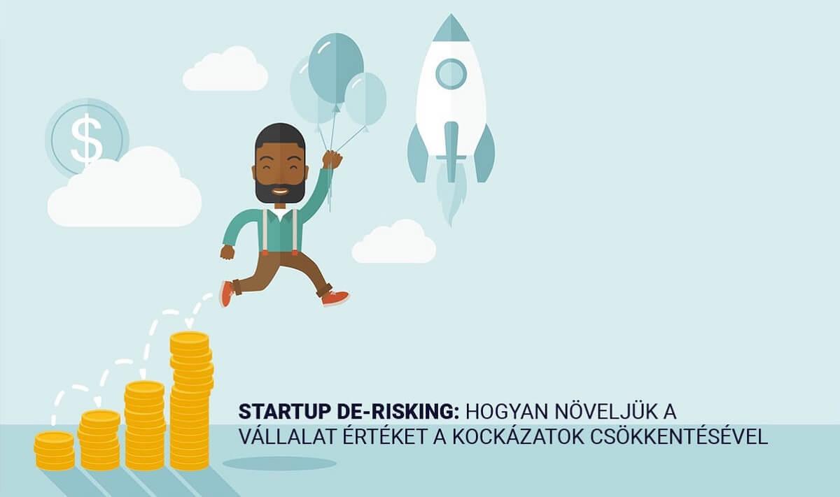 Startup De-Risking: Hogyan növeljük a vállalat értéket a kockázatok csökkentésével