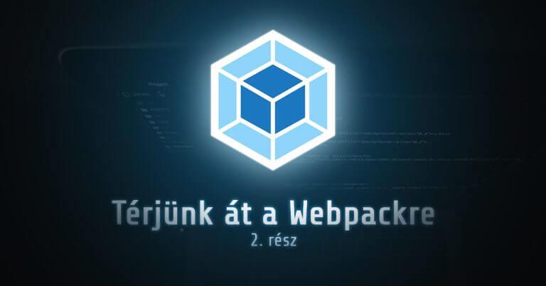 Térjünk át a Webpackre