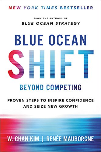 Blue Ocean Shift: Beyond Competing - Proven Steps to Inspire Confidence and Seize New Growth