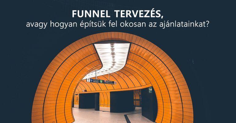 Funnel tervezés, avagy hogyan építsük fel okosan az ajánlatainkat
